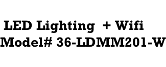 LED Lighting  + Wifi  Model# 36-LDMM201-W