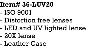 Item# 36-LUV20 - ISO 9001 - Distortion free lenses  - LED and UV lighted lense - 20X lense - Leather Case